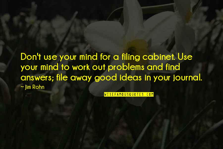 Problems At Work Quotes By Jim Rohn: Don't use your mind for a filing cabinet.