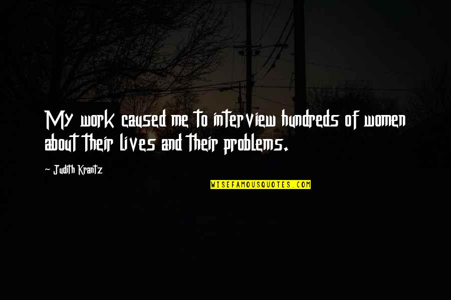 Problems At Work Quotes By Judith Krantz: My work caused me to interview hundreds of
