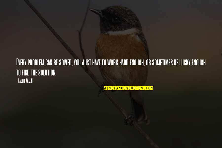 Problems At Work Quotes By Laurie W.J.N.: Every problem can be solved, you just have