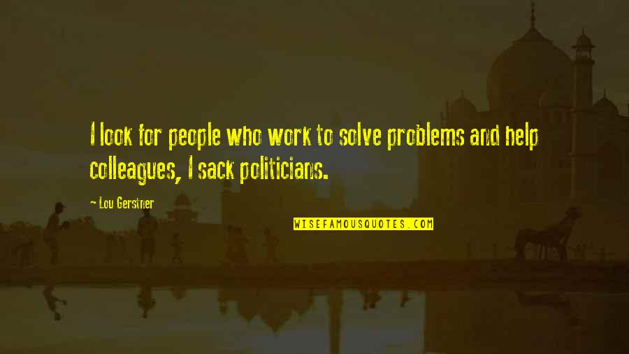 Problems At Work Quotes By Lou Gerstner: I look for people who work to solve