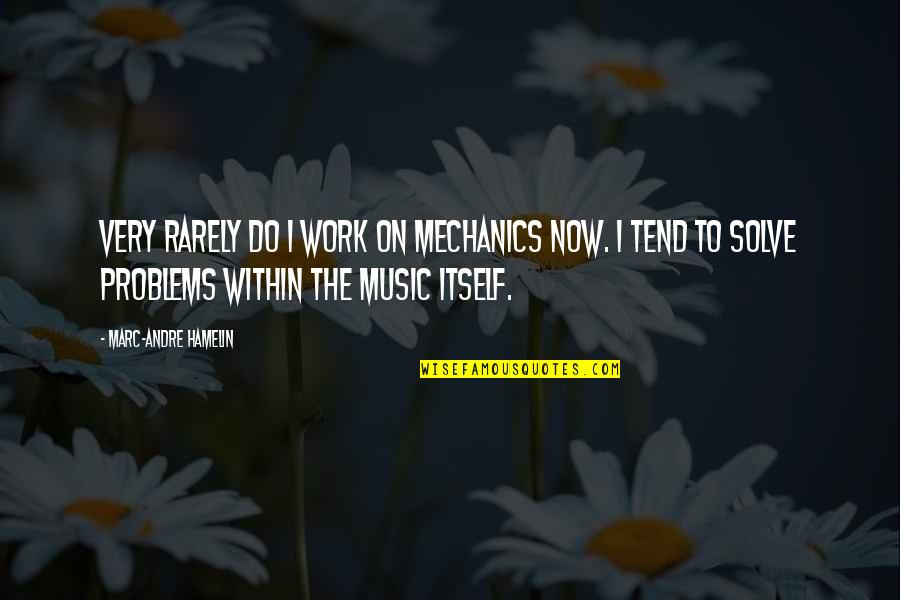Problems At Work Quotes By Marc-Andre Hamelin: Very rarely do I work on mechanics now.