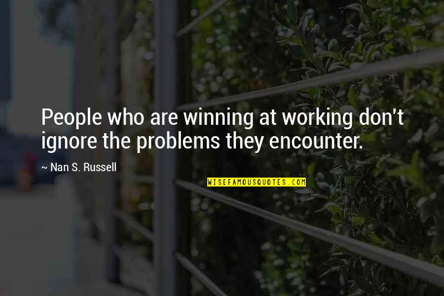 Problems At Work Quotes By Nan S. Russell: People who are winning at working don't ignore