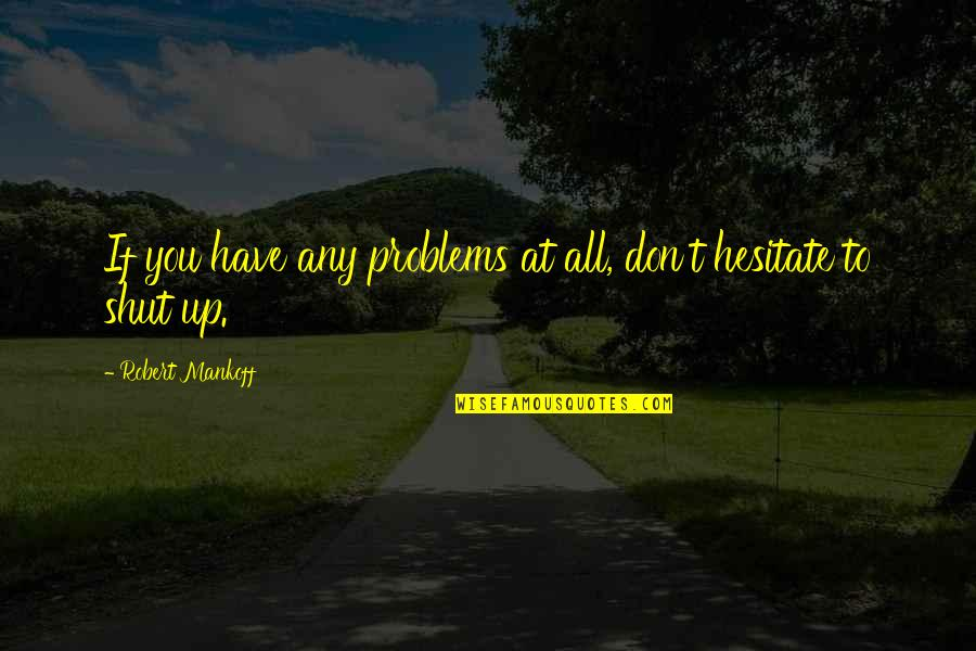 Problems At Work Quotes By Robert Mankoff: If you have any problems at all, don't