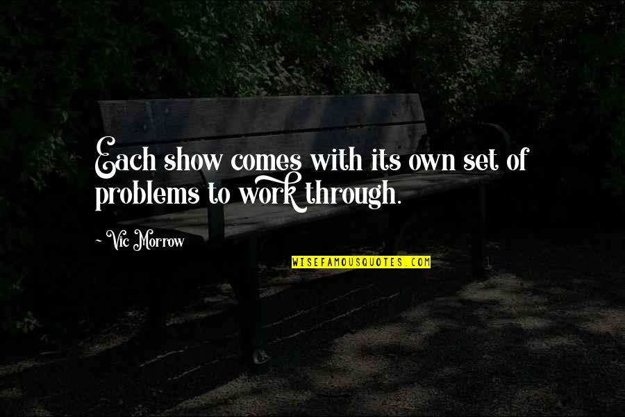 Problems At Work Quotes By Vic Morrow: Each show comes with its own set of