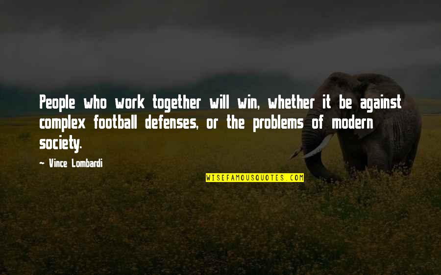 Problems At Work Quotes By Vince Lombardi: People who work together will win, whether it