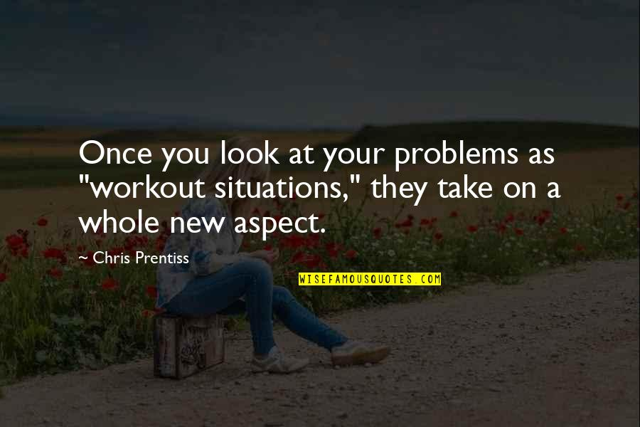 """Problems In Love Life Quotes By Chris Prentiss: Once you look at your problems as """"workout"""