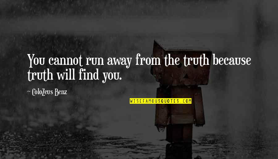 Problems In Love Life Quotes By ColoZeus Benz: You cannot run away from the truth because