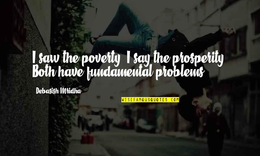 Problems In Love Life Quotes By Debasish Mridha: I saw the poverty; I say the prosperity.