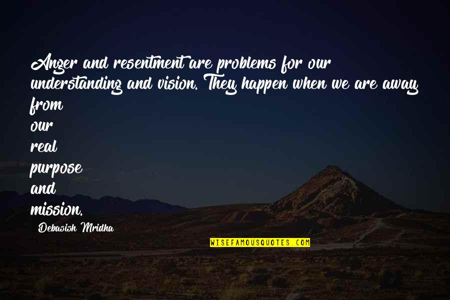 Problems In Love Life Quotes By Debasish Mridha: Anger and resentment are problems for our understanding