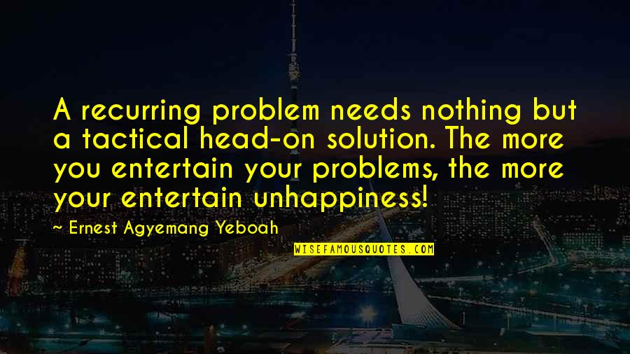 Problems In Love Life Quotes By Ernest Agyemang Yeboah: A recurring problem needs nothing but a tactical