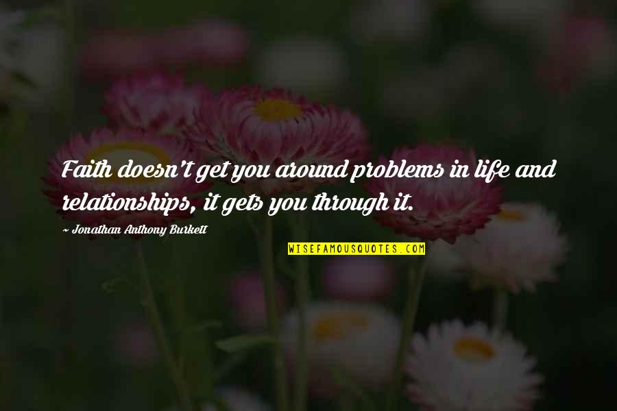 Problems In Love Life Quotes By Jonathan Anthony Burkett: Faith doesn't get you around problems in life