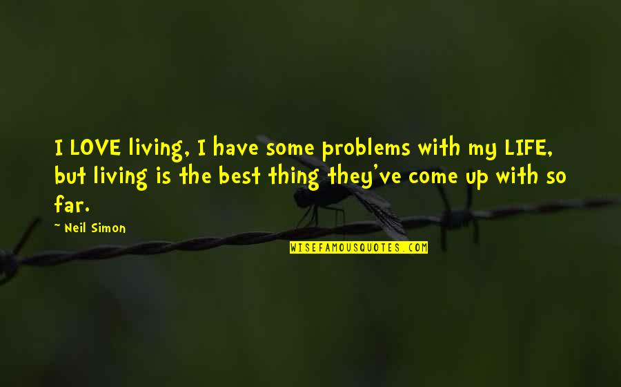 Problems In Love Life Quotes By Neil Simon: I LOVE living, I have some problems with