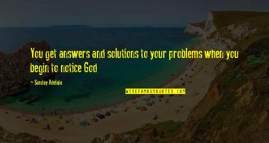 Problems In Love Life Quotes By Sunday Adelaja: You get answers and solutions to your problems