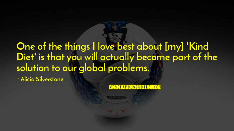 Problems Solution Quotes By Alicia Silverstone: One of the things I love best about