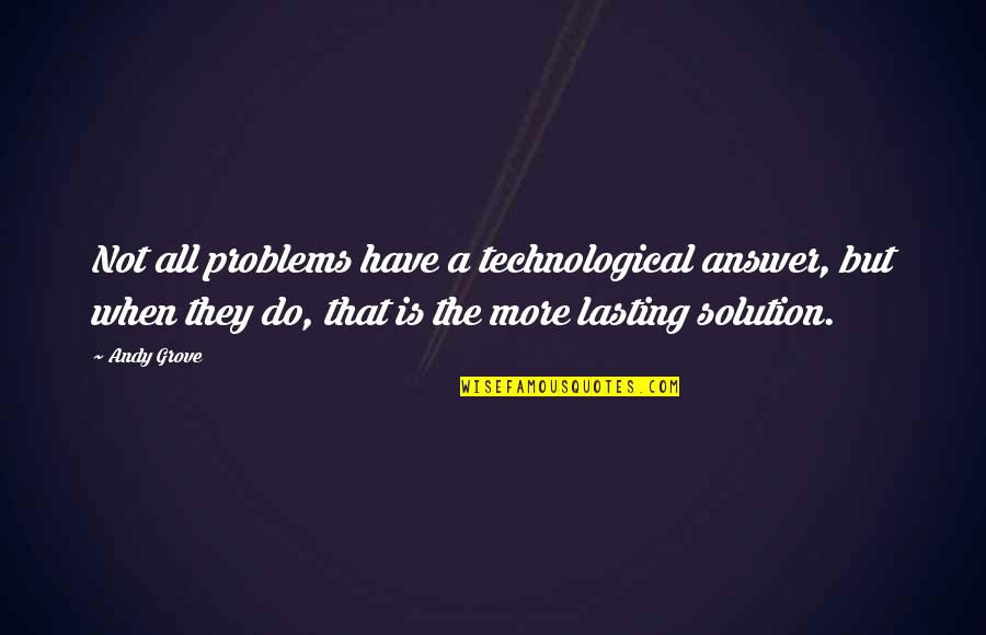 Problems Solution Quotes By Andy Grove: Not all problems have a technological answer, but