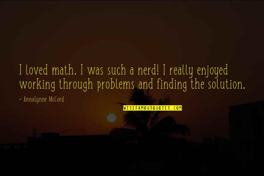 Problems Solution Quotes By AnnaLynne McCord: I loved math. I was such a nerd!