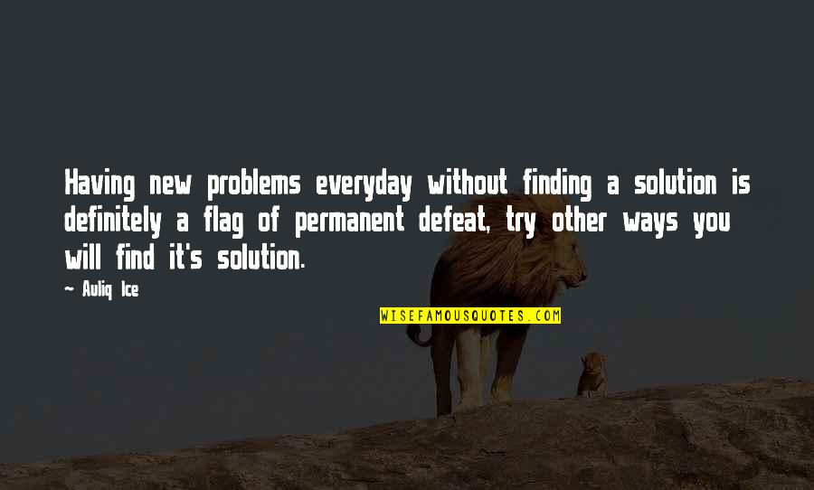 Problems Solution Quotes By Auliq Ice: Having new problems everyday without finding a solution