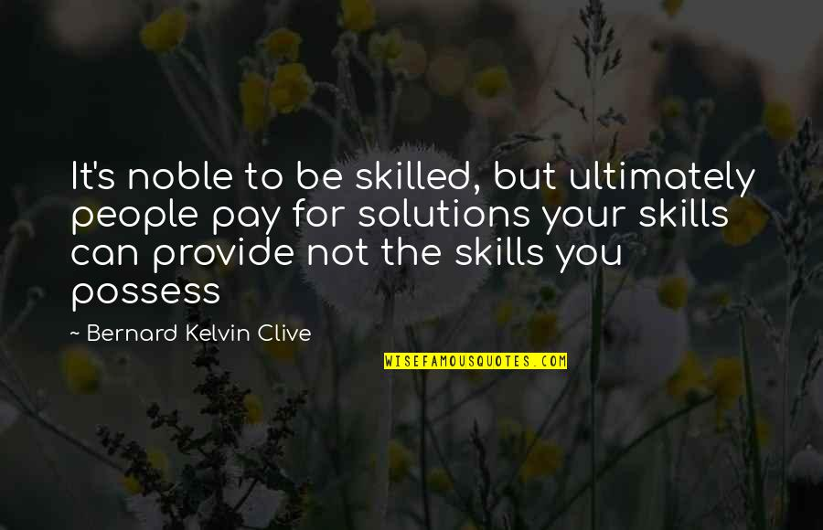 Problems Solution Quotes By Bernard Kelvin Clive: It's noble to be skilled, but ultimately people