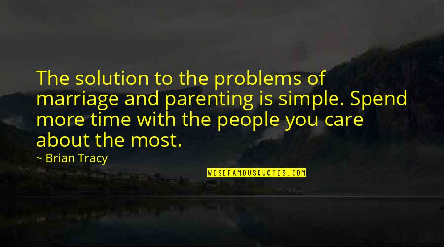 Problems Solution Quotes By Brian Tracy: The solution to the problems of marriage and