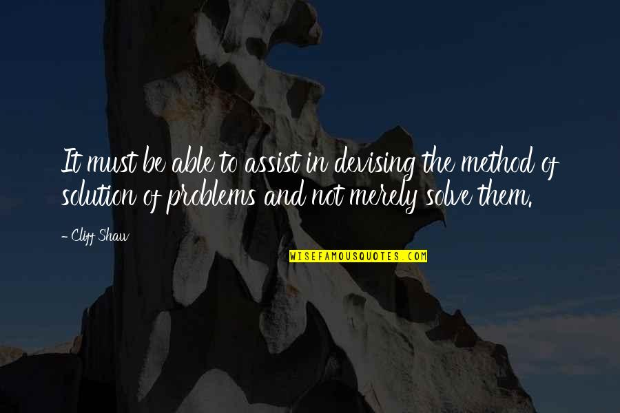 Problems Solution Quotes By Cliff Shaw: It must be able to assist in devising