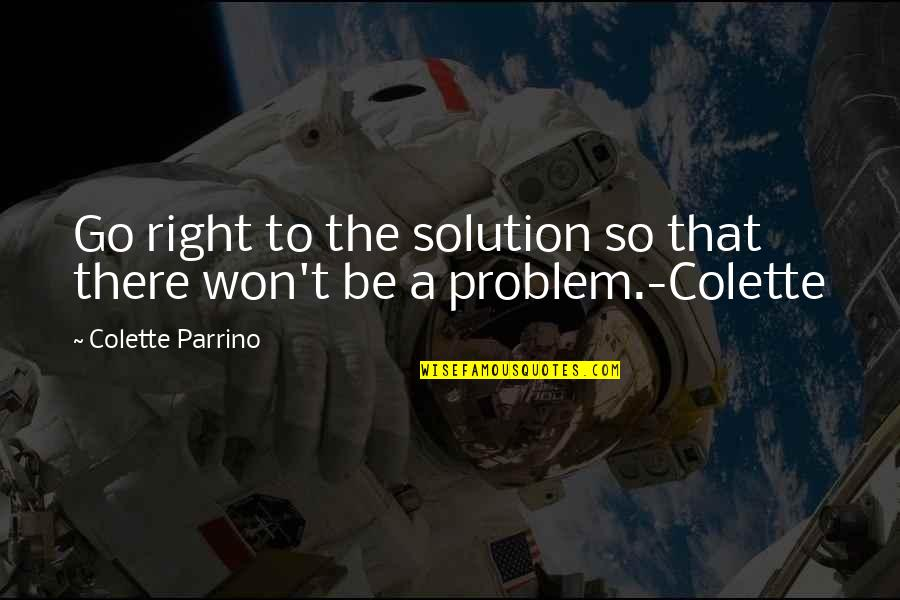 Problems Solution Quotes By Colette Parrino: Go right to the solution so that there