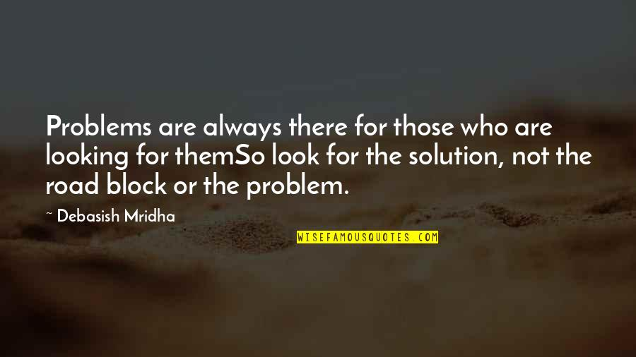 Problems Solution Quotes By Debasish Mridha: Problems are always there for those who are