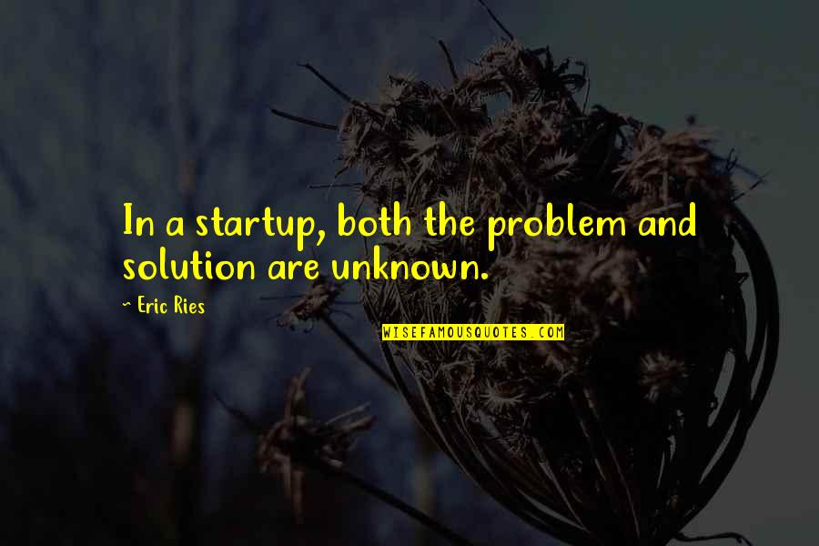 Problems Solution Quotes By Eric Ries: In a startup, both the problem and solution