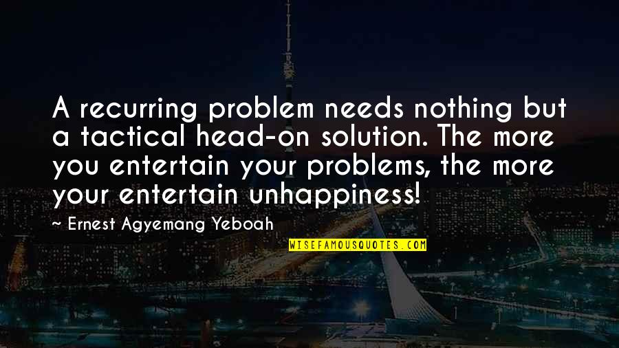 Problems Solution Quotes By Ernest Agyemang Yeboah: A recurring problem needs nothing but a tactical
