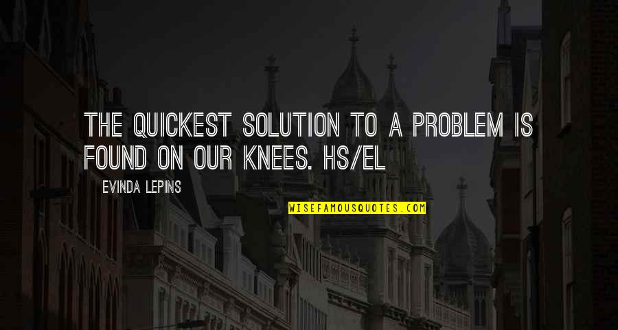 Problems Solution Quotes By Evinda Lepins: The quickest solution to a problem is found
