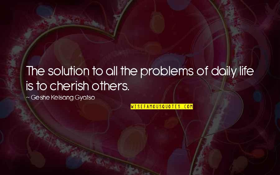 Problems Solution Quotes By Geshe Kelsang Gyatso: The solution to all the problems of daily