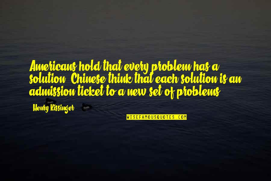 Problems Solution Quotes By Henry Kissinger: Americans hold that every problem has a solution;