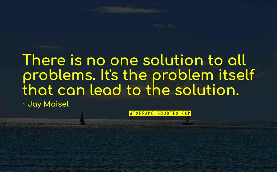 Problems Solution Quotes By Jay Maisel: There is no one solution to all problems.