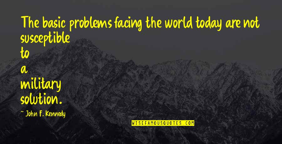 Problems Solution Quotes By John F. Kennedy: The basic problems facing the world today are