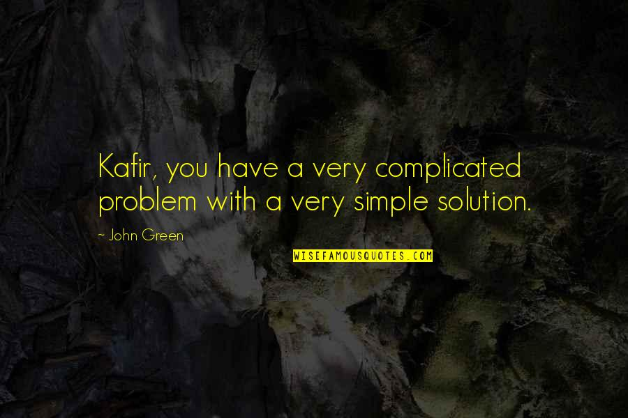 Problems Solution Quotes By John Green: Kafir, you have a very complicated problem with