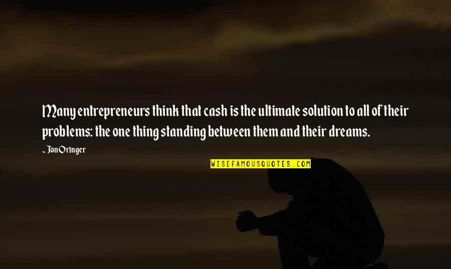 Problems Solution Quotes By Jon Oringer: Many entrepreneurs think that cash is the ultimate