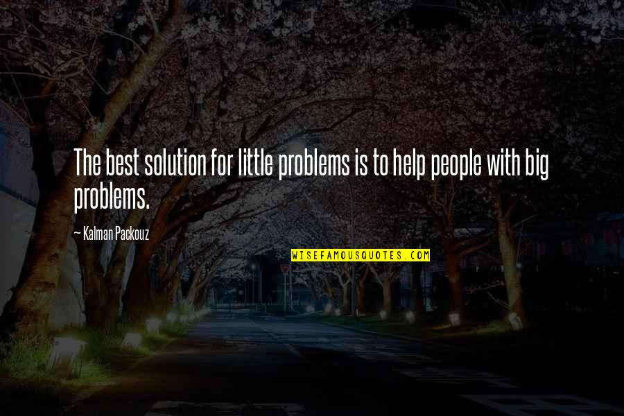 Problems Solution Quotes By Kalman Packouz: The best solution for little problems is to