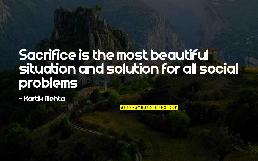 Problems Solution Quotes By Kartik Mehta: Sacrifice is the most beautiful situation and solution