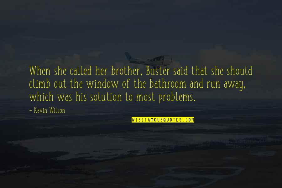 Problems Solution Quotes By Kevin Wilson: When she called her brother, Buster said that