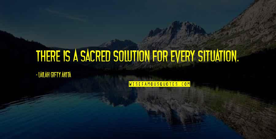 Problems Solution Quotes By Lailah Gifty Akita: There is a sacred solution for every situation.