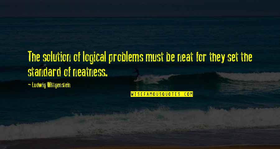Problems Solution Quotes By Ludwig Wittgenstein: The solution of logical problems must be neat