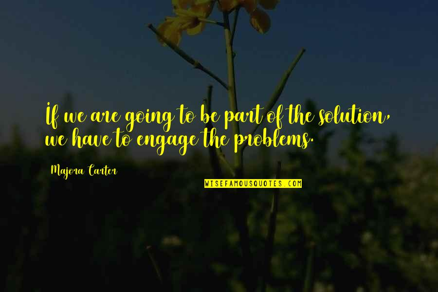 Problems Solution Quotes By Majora Carter: If we are going to be part of