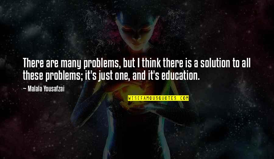 Problems Solution Quotes By Malala Yousafzai: There are many problems, but I think there
