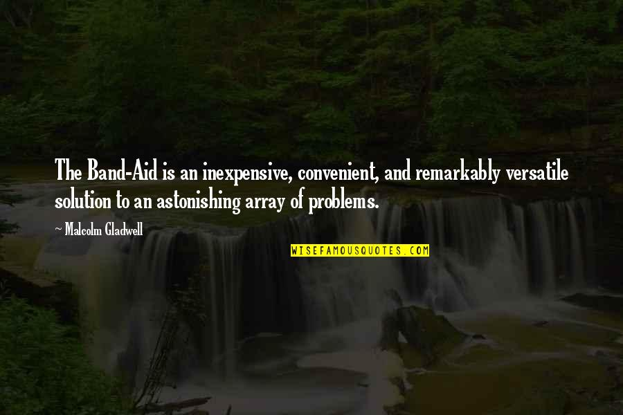 Problems Solution Quotes By Malcolm Gladwell: The Band-Aid is an inexpensive, convenient, and remarkably