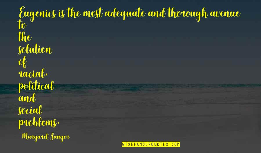 Problems Solution Quotes By Margaret Sanger: Eugenics is the most adequate and thorough avenue