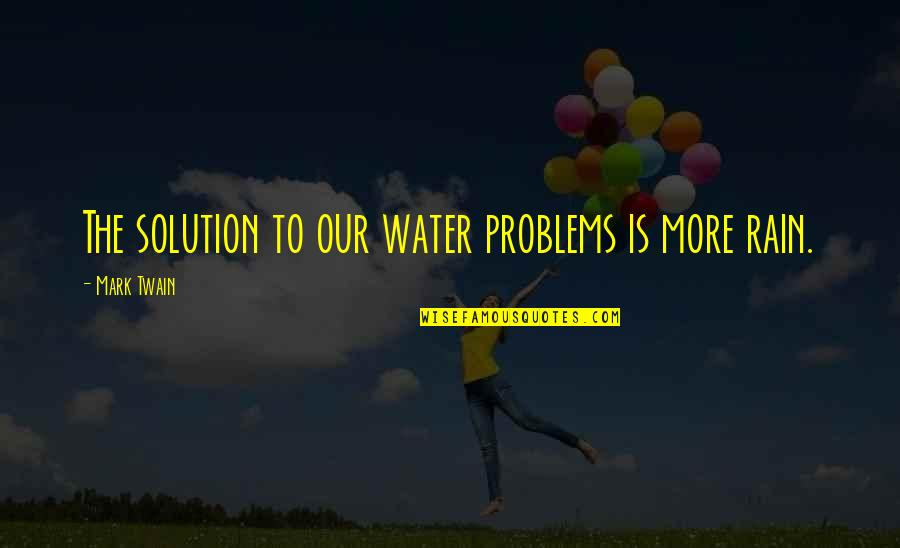 Problems Solution Quotes By Mark Twain: The solution to our water problems is more