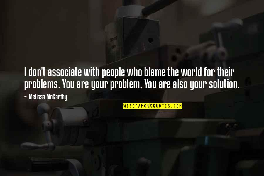 Problems Solution Quotes By Melissa McCarthy: I don't associate with people who blame the