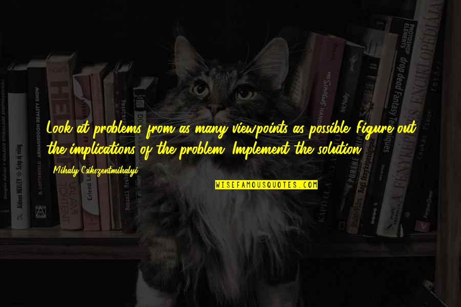 Problems Solution Quotes By Mihaly Csikszentmihalyi: Look at problems from as many viewpoints as