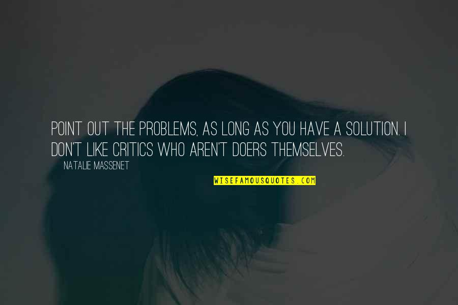 Problems Solution Quotes By Natalie Massenet: Point out the problems, as long as you