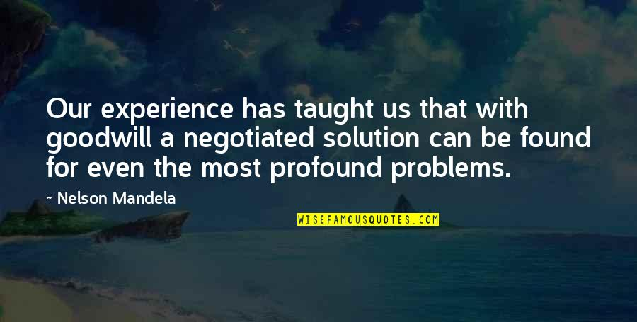 Problems Solution Quotes By Nelson Mandela: Our experience has taught us that with goodwill