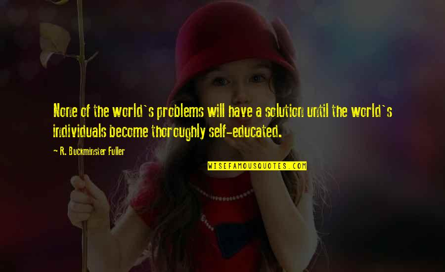 Problems Solution Quotes By R. Buckminster Fuller: None of the world's problems will have a